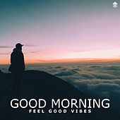 Good Morning Feel Good Vibes by Various Artists