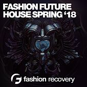 Fashion Future House (Spring '18) by Various Artists