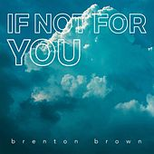 If Not for You by Brenton Brown