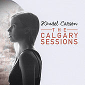 The Calgary Sessions by Kendel Carson