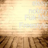 Fuk Me Freestyle by Sissy Nobby