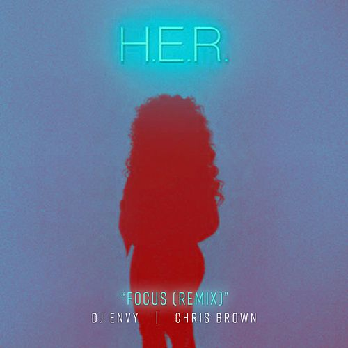 Focus (feat. Chris Brown) (DJ Envy Remix) by H.E.R.