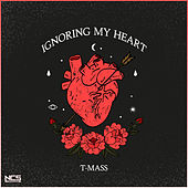 Ignoring My Heart by T-Mass