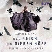 Sterne und Schwerter - Das Reich der sieben Höfe, Teil 3 (Ungekürzt) von Sarah J. Maas