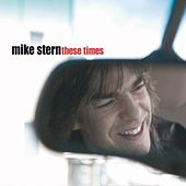 These Times by Mike Stern