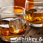 Whiskey & Summer Country Sounds by Various Artists