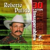 30 Exitos Insuperables by Roberto Pulido Y Los Clasicos