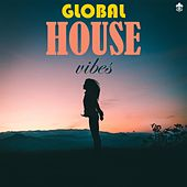 Global House Vibes by Various Artists