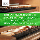 Johann Sebastian Bach: The Complete Organ Works Vol. 8 – Trinity College Chapel, Cambridge by David Goode
