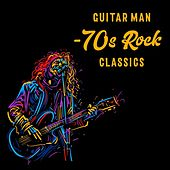 Guitar Man - 70s Rock Classics de Various Artists