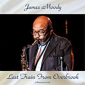 Last Train From Overbrook (Remastered 2018) van James Moody