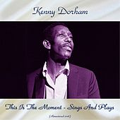This Is The Moment - Sings And Plays (Remastered 2018) by Kenny Dorham