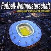Fußball-Weltmeisterschaft - Stadionklassiker & Partyhits zur WM 2018 Rußland by Various Artists