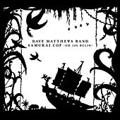 Samurai Cop (Oh Joy Begin) by Dave Matthews Band