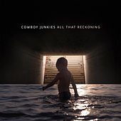 All That Reckoning de Cowboy Junkies