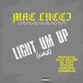 Light Um Up (GMix Remix) [feat. Jayo Felony, MC Eiht, Kurupt, Gangsta & Germfree] by Mac Lucci