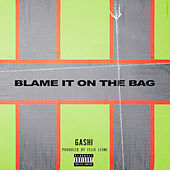Blame It On The Bag by GASHI