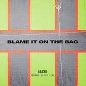 Blame It On The Bag de GASHI
