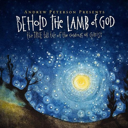 Behold the Lamb of God: 10th Anniversary Edition by Andrew Peterson