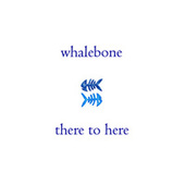 There to Here by Whalebone