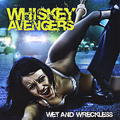 Wet And Wreckless de Whiskey Avengers