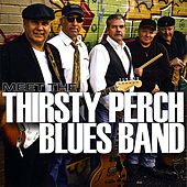 Meet The Thirsty Perch Blues Band by Thirsty Perch Blues Band