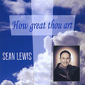 How Great Thou Art by Sean D Lewis