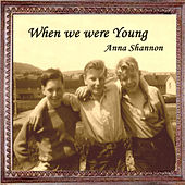 When We Were Young by Anna Shannon