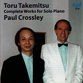 Takemitsu: Complete Works for Solo Piano by Paul Crossley