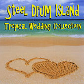 The Steel Drum Island: Tropical Wedding Collection de The Carnival Steel Drum Band