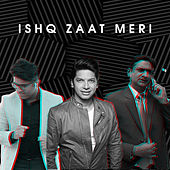 Ishq Zaat Meri - Single by Ayaz Ismail