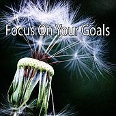 Focus On Your Goals by Music For Meditation