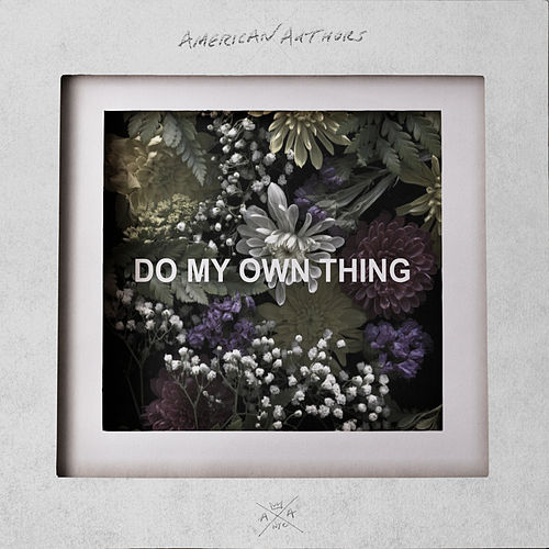 Do My Own Thing von American Authors