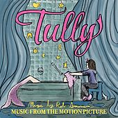 Tully - Music from the Motion Picture by Various Artists