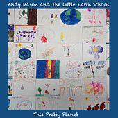 This Pretty Planet (feat. The Little Earth School) by Andy Mason