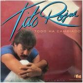 Todo Ha Cambiado by Tito Rojas