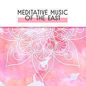 Meditative Music of the East von Lullabies for Deep Meditation