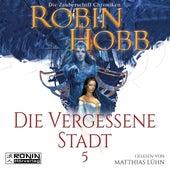Die vergessene Stadt - Die Zauberschiff-Chroniken 5 (Ungekürzt) von Robin Hobb