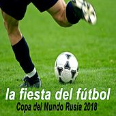 La Fiesta del Fútbol - Copa del Mundo Rusia 2018 by Various Artists