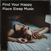 Find your happy place sleep music by Various Artists