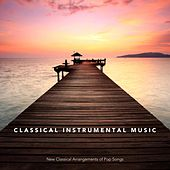 Classical Instrumental Music: New Classical Arrangements of Pop Songs von Various Artists