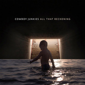 All That Reckoning, Pt. 1 de Cowboy Junkies