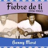 Fiebre de ti  (1956 - 1960) de Beny More