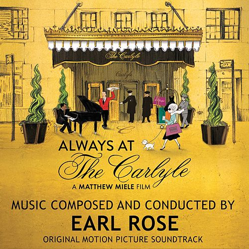 Always at the Carlyle (Original Motion Picture Soundtrack) by Earl Rose