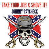 Take Your Job & Shove It by Johnny Paycheck