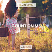 Count On Me (Acoustic) by Kevin Simm