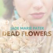 Dead Flowers by Jade Marie Patek