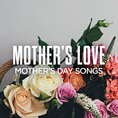 Mother's Love: Mother's Day Songs by Various Artists
