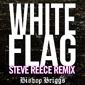 White Flag (Steve Reece Remix) von Bishop Briggs