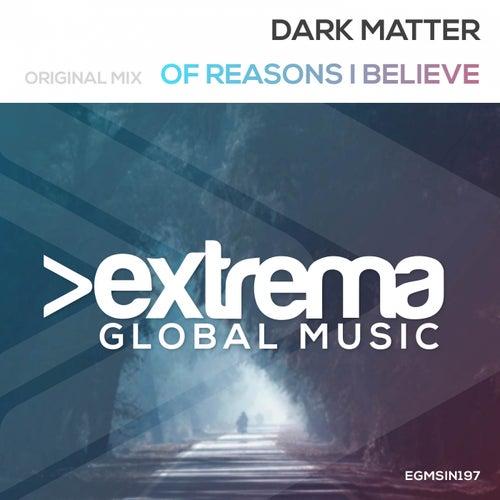 Of Reasons I Believe by Dark Matter